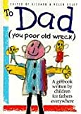 Exley, Helen: To Dad: (You Poor Old Wreck)  A Giftbook Written by Children for Fathers Everywhere