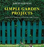Stevens, David: Simple Garden Projects: A Collection of Original Designs to Build in Your Garden
