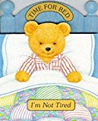 I'm Not Tired (Time for Bed Board Books)