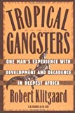 Robert Klitgaard: Tropical Gangsters: One Man's Experience with Development and Decadence in Deepest Africa