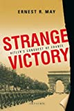 Ernest R. May: Strange Victory: Hitler's Conquest of France