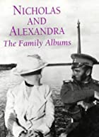 Nicholas and Alexandra: The Family Albums by…