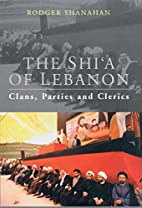 The Shi'a of Lebanon: Clans, Parties and…