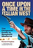 Hughes, Howard: Once upon a Time in the Italian West: The Filmgoers&#39; Guide to Spaghetti Westerns
