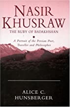 Nasir Khusraw, the Ruby of Badakhshan: A…