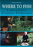 Salisbury, Martin: Where to Fish: Lancashire Coarse Fisheries