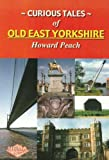 Howard Peach: Curious Tales of Old East Yorkshire
