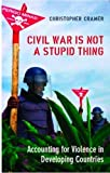 Cramer, Christopher: Civil War Is Not a Stupid Thing: Accounting for Violence in Developing Countries