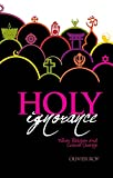 Roy: Holy Ignorance: When Religion and Culture Diverge