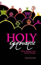 Holy Ignorance: When Religion and Culture…