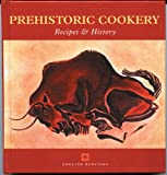Not Available: Prehistoric Cookery: Recipes &amp; History