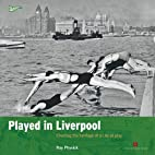 Played in Liverpool by Ray Physick