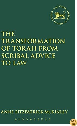 TThe Transformation of Torah from Scribal Advice to Law (The Library of Hebrew Bible/Old Testament Studies)
