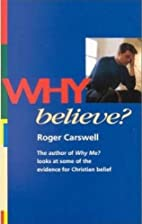 Why Believe? by Roger Carswell