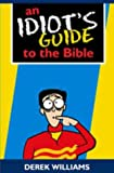 Williams, Derek: An Idiot's Guide to the Bible