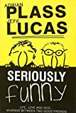Lucas, Jeff: Seriously Funny: Life, Love and God... Musing between two good friends