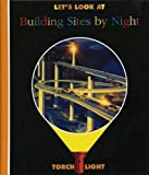 Valat, Pierre-Marie: Let's Look at Building Sites by Night (First Discoveries: Torchlight)