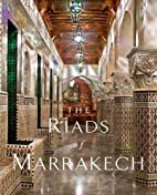 The Riads of Marrakech by Elan Fleisher