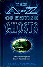 The A-Z of British Ghosts: An Illustrated…