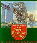 Forth Railway Bridge: A Celebration by…