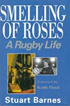 Smelling of Roses: A Rugby Life by Stuart…