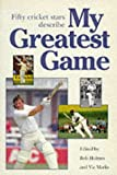 Holmes, Bob: My Greatest Game: Cricket