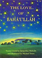 Love of Baha'u'llah by Jacqueline…