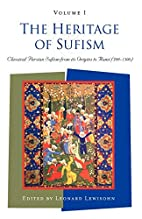 The Heritage of Sufism, Volume I: Classical…