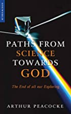 Paths from Science Towards God: The End of…