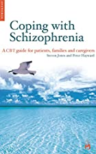 Coping with Schizophenia: A Guide For&hellip;