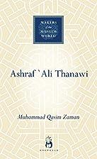 Ashraf Ali Thanawi by Muhammad Qasim Zaman