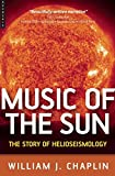 Chaplin, William J.: The Music of the Sun: The Story of Helioseismology