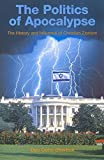 Politics of Apocalypse The History and Influence of Christian Zionism