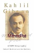 Kahlil Gibran: Man and Poet by Suheil…