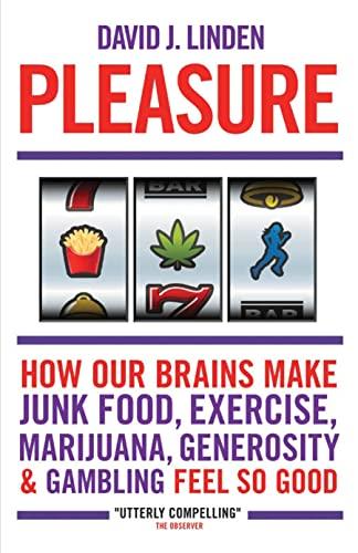 pleasure-how-our-brains-make-junk-food-exercise-marijuana-generosity-and-gambling-feel-so-good
