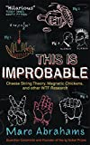 Abrahams, Marc: This Is Improbable: Cheese String Theory, Magnetic Chickens, and Other WTF Research