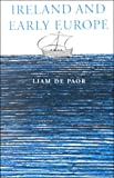 De Paor, Liam: Ireland in Early Europe: Essays and Occasional Writings on Art and Culture
