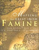 Kennedy, Liam: Mapping the Great Irish Famine: A Survey of the Famine Decades