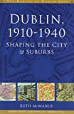 McManus, Ruth: Dublin, 1910-1940: Shaping the City & Suburbs