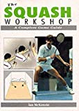 McKenzie, Ian: The Squash Workshop: A Complete Game Guide