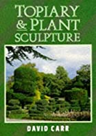 Topiary and Plant Sculpture: A Beginner's…