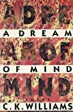 C.K. WILLIAMS: A Dream of Mind