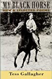 Gallagher, Tess: My Black Horse: New & Selected Poems
