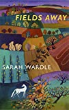 Wardle, Sarah: Fields Away