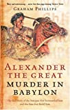 Phillips, Graham: Alexander the Great: Murder in Babylon