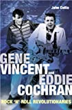 John Collis: Gene Vincent and Eddie Cochran: Rock N Roll Revolutionaries