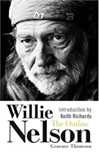 Willie Nelson: The Outlaw by Graeme Thomson