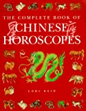 Reid, Lori: The Complete Book of Chinese Horoscopes