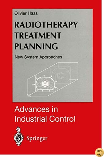 Radiotherapy Treatment Planning: New System Approaches (Advances in Industrial Control)