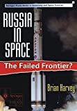 Harvey, Brian: Russia in Space: The Failed Frontier?